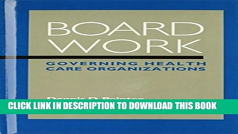 Board Work: Governing Health Care Organizations Paperback