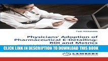 Physicians  Adoption of Pharmaceutical E-Detailing: ROI and Metrics: How can E-detailing help
