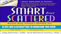 "New Book Smart but Scattered: The Revolutionary ""Executive Skills"" Approach to Helping Kids Reach"