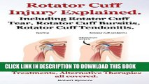 [PDF] Rotator Cuff Injury Explained. Including Rotator Cuff Tear, Rotator Cuff Bursitis, Rotator