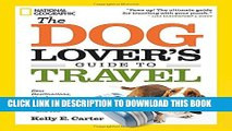 The Dog Lover s Guide to Travel: Best Destinations, Hotels, Events, and Advice to Please Your