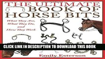 The Ultimate Book of Horse Bits: What They Are, What They Do, and How They Work Paperback