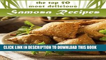 [PDF] Samosas: The Top 50 Most Delicious Samosa Recipes - Tasty Little Indian Snacks (Recipe Top