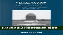 [PDF] Give It to Them, Jersey Blues!: A History of the 7th Regiment, New Jersey Volunteers in the
