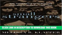 [PDF] Small Strangers: The Experiences of Immigrant Children in America, 1880-1925 (American
