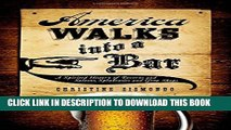 [Read PDF] America Walks into a Bar: A Spirited History of Taverns and Saloons, Speakeasies and