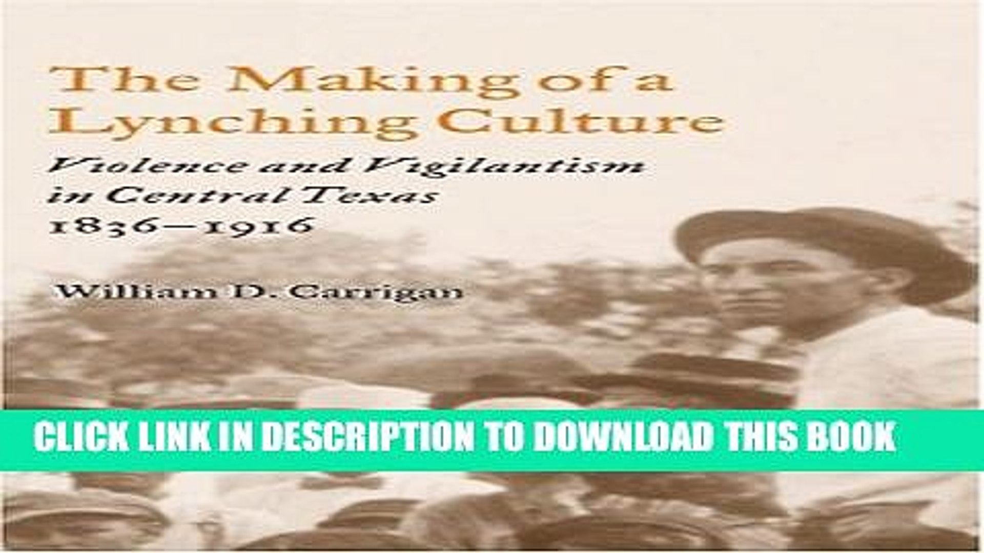 [PDF] The Making of a Lynching Culture: Violence and Vigilantism in Central Texas, 1836-1916