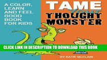 [PDF] Tame Your Thought Monster: A Color, Learn and Feel Good Book for Kids (How to Tame Your
