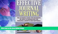 Big Deals  Effective Journal Writing: The Ultimate Guide For Beginners On How To Journaling For