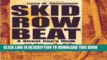 [PDF] Skid Row Beat: A Street Cop`s Walk On The Wild Side: A Street Cop s Walk on the Wild Side