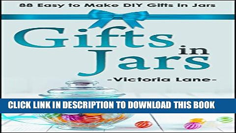 [PDF] Gifts In Jars: 88 Easy To Make DIY Gifts In Jars (Gifts in Mason Jars – Jar Gifts – Recipes