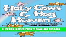 [PDF] Holy Cows and Hog Heaven: The Food Buyer s Guide to Farm Friendly Food Full Colection