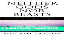 [Read PDF] Neither Gods Nor Beasts: How Science Is Changing Who We Think We Are Download Online