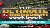 [PDF] The Ultimate 5 Ingredient Cookbook: Five Ingredient Recipes and Meals (Quick Easy Recipes)