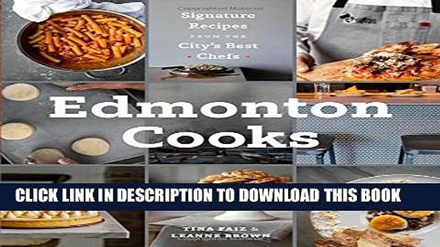 [PDF] Edmonton Cooks: Signature Recipes from the City s Best Chefs Full Colection