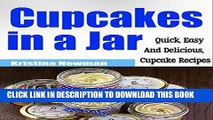 [PDF] Cupcakes in a Jar: Quick   Easy, Delicious Mason Jar Cupcake Recipes (Desserts, Mason Jar,