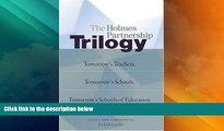 Big Deals  The Holmes Partnership Trilogy: Tomorrow s Teachers, Tomorrow s Schools, Tomorrow s