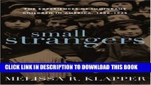 [Read PDF] Small Strangers: The Experiences of Immigrant Children in America, 1880-1925 (American
