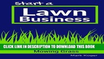 [PDF] Start a Lawn Business: Be Your Own Boss and Make a Great Living Mowing Grass Full Online