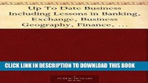 [PDF] Up To Date Business Including Lessons in Banking, Exchange, Business Geography, Finance,