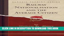 [PDF] Railway Nationalisation and the Average Citizen (Classic Reprint) Full Online
