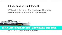 [PDF] Handcuffed: What Holds Policing Back, and the Keys to Reform Full Colection