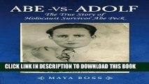 [PDF] Abe-vs-Adolf: The True Story of Holocaust Survivor Abe Peck Popular Online