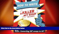 Big Deals  How to Write a Killer ACT Essay  Free Full Read Most Wanted