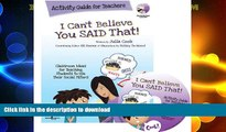 READ BOOK  I Can t Believe You Said That!: Activity Guide for Teachers: Classroom Ideas for