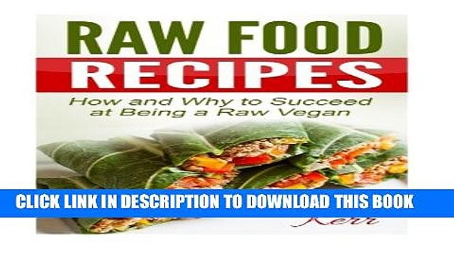 [PDF] Raw Food Recipes: How and Why to Succeed at Being a Raw Vegan. Full Colection