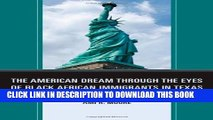 [Read PDF] The American Dream Through the Eyes of Black African Immigrants in Texas Ebook Free