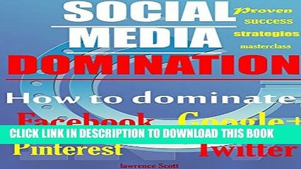 [PDF] How to DOMINATE Social Media; Facebook, Twitter, Google +, Pinterest: Dominate Social Media.