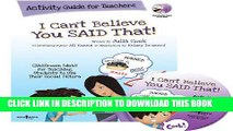 New Book I Can t Believe You Said That! Activity Guide for Teachers: Classroom Ideas for Teaching