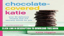 [PDF] Chocolate-Covered Katie: Over 80 Delicious Recipes That Are Secretly Good for You Popular