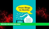 READ book  From Blogs to Bombs: The Future of Digital Technologies in Education  FREE BOOOK ONLINE