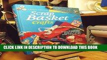 [PDF] Scrap Basket Crafts: Over 50 Quick-And-Easy Projects to Make from Fabric Scraps Full