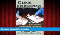 READ PDF Guns in the Workplace: A Manual for Private Sector Employers and Employees READ PDF BOOKS
