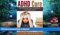 READ  ADHD Cure - The Ultimate How to Guide to Cure ADHD FAST! (adhd, adhd adult, adhd child,