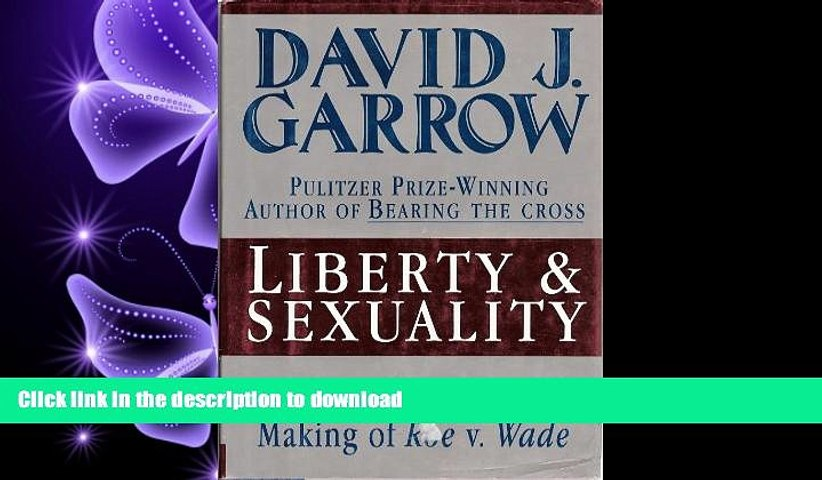 PDF ONLINE Liberty and Sexuality, the Right to Privacy and the Making of Roe v. Wade READ PDF
