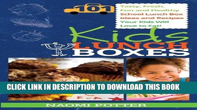 [PDF] Kids Lunch Boxes: 101 Tasty, Fresh, Fun and Healthy School Lunch Box Ideas and Recipes Your