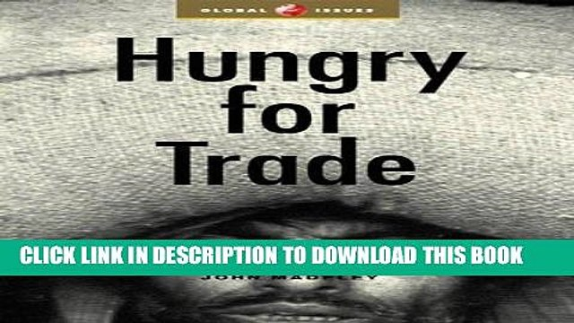 [Free Read] Hungry for Trade: How the Poor Pay for Free Trade (Global Issues Series) Free Online