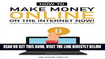 [Free Read] How to Make Money Online on the Internet Now: Over 10 Money Making Ideas to Cash in On