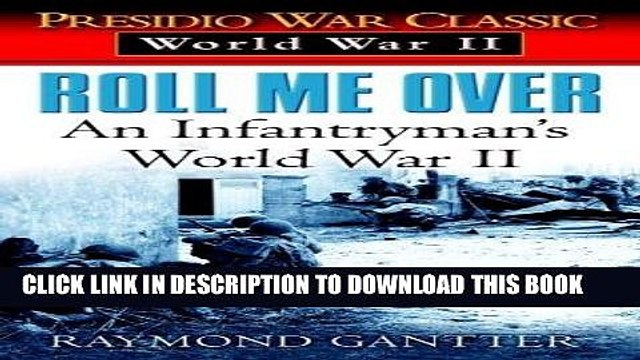 Read Now Roll Me Over: An Infantryman s World War II (Presidio War Classic. World War II) Download