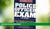 Big Deals  Police Officer Exam (Barron s Police Officer Exam)  Full Read Best Seller