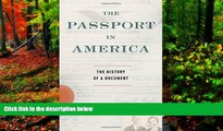 Big Deals  The Passport in America: The History of a Document  Full Read Most Wanted
