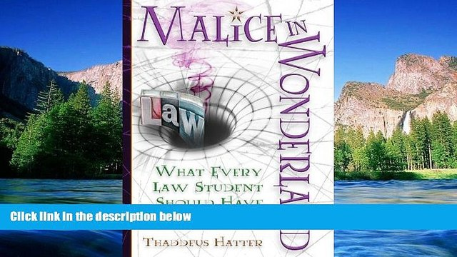 Must Have  Malice in Wonderland: What Every Law Student Should Have for the Trip  READ Ebook Full