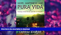 """READ BOOK  Hope, Happiness and Pura Vida:  Pursuing a dream for the """"pure life"""" in Costa Rica"""