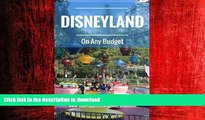READ THE NEW BOOK Disneyland On Any Budget: Money Saving Tips from The Happiest Blog on Earth READ