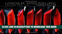 Ebook Under Pressure: Cooking Sous Vide (The Thomas Keller Library) Free Read