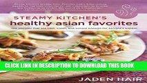 Ebook Steamy Kitchen s Healthy Asian Favorites: 100 Recipes That Are Fast, Fresh, and Simple